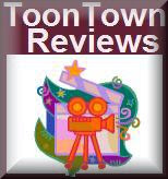 Click here to visit ToonTownReviews!