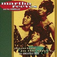 martha reeves & the vandellas-dancing in the street - the greatest hits