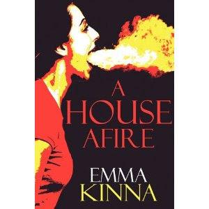 A HOUSE AFIRE by Emma Kinna