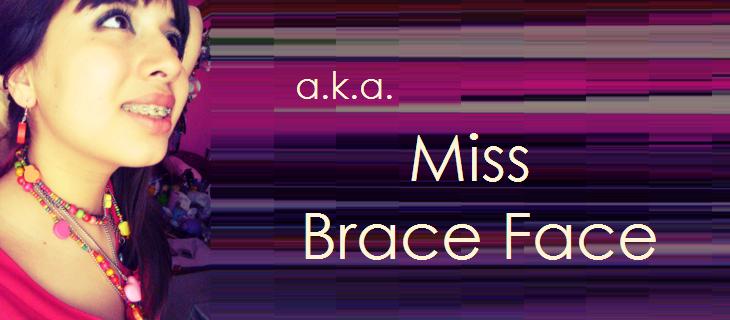 A.K.A. Miss Brace Face