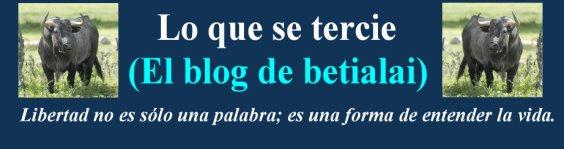 LO QUE SE TERCIE (El blog de betialai)