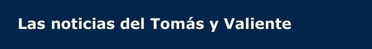 Noticias del Tomás y Valiente