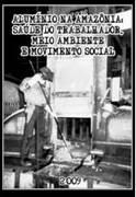 Alumínio na Amazônia: Saúde do Trabalhador e Meio Ambiente