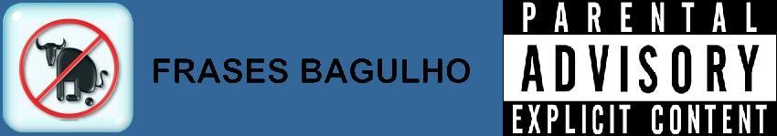 Frases Bagulho