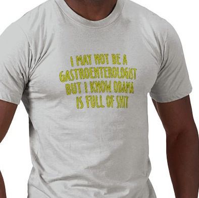 I may not be a gastroenterologist but I know Obama is full of shit, anti-Obama merchandise at SmartAssProducts.com