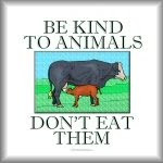 Be kind to animals. Don't eat them. Vegan/vegetarian merchandise at SmartAssProducts.com
