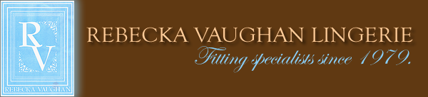 Rebecka Vaughan Lingerie. Fitting specialists since 1979.
