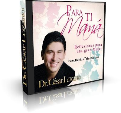 PARA TI MAMÁ, Dr. César Lozano [ Audiolibro ] – Reflexiones para una gran mujer. Un homenaje y reconocimiento a todas la madres