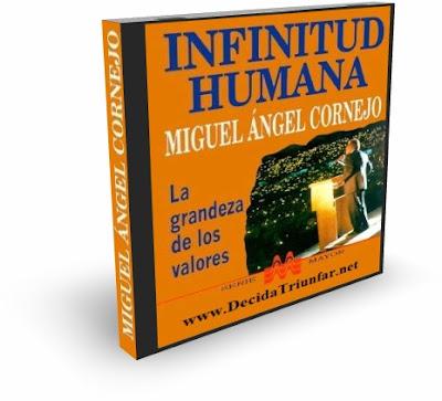 INFINITUD HUMANA, Miguel Angel Cornejo [ AudioLibro ] – La grandeza de los valores. Reflexiones en torno a la existencia, los valores y las verdades