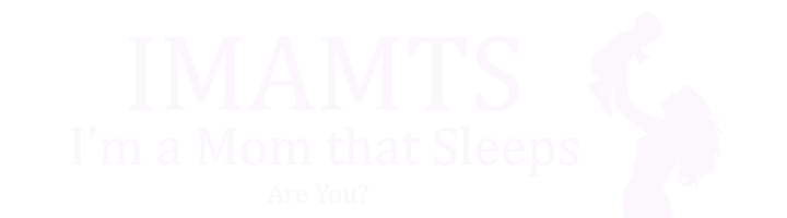 I'm a Mom that Sleeps (IMAMTS) Do You?
