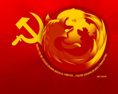 When You're downloading Mozilla Firefox... You're downloading Communism – Bill Gates