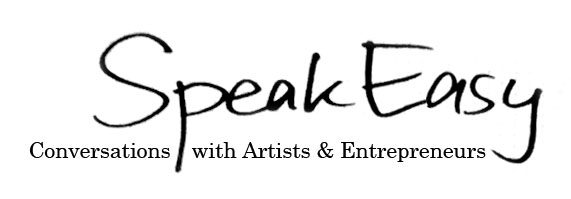 SPEAK EASY SERIES: Conversations with Artists &amp; Entrepreneurs