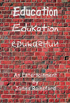 My novel: Education, Edukation, Edukashun. Click on the picture for more information.