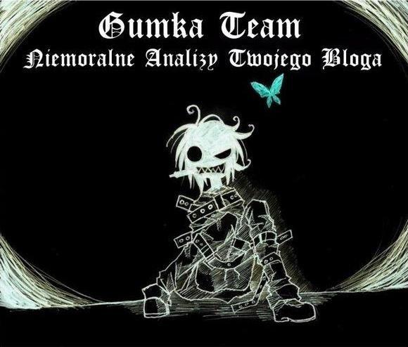 Gumka Team - Niemoralne analizy twojego bloga