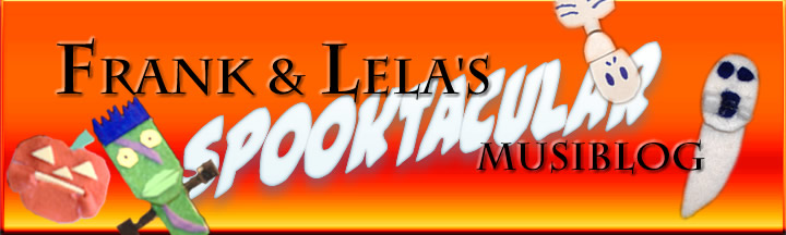 Frank & Lela's Spooktacular Musiblog