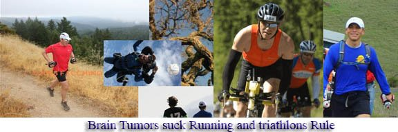 Brain tumors suck...  Running and triathlons Rule