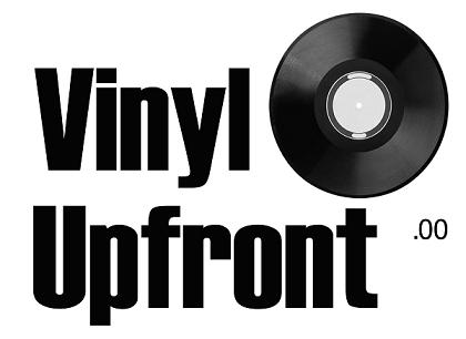 Vinyl Upfront ~ Your place for quality music
