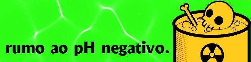 Rumo ao pH negativo