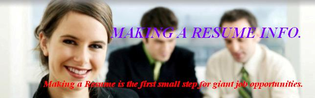 making resume. MAKING A RESUME INFO.