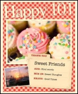 Picture of the Happy 101 award. It looks like a pink recipe card that has cupcakes in the background and Happy 101 across the top. In the bottom right corner it has a tabbed page that says Sweet Friends, Add Kind words, mix in Sweet thoughts Enjoy good times. The tab says thank you.
