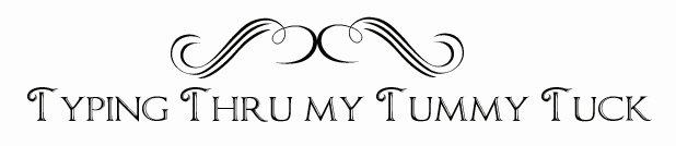 Typing Thru my Tummy Tuck