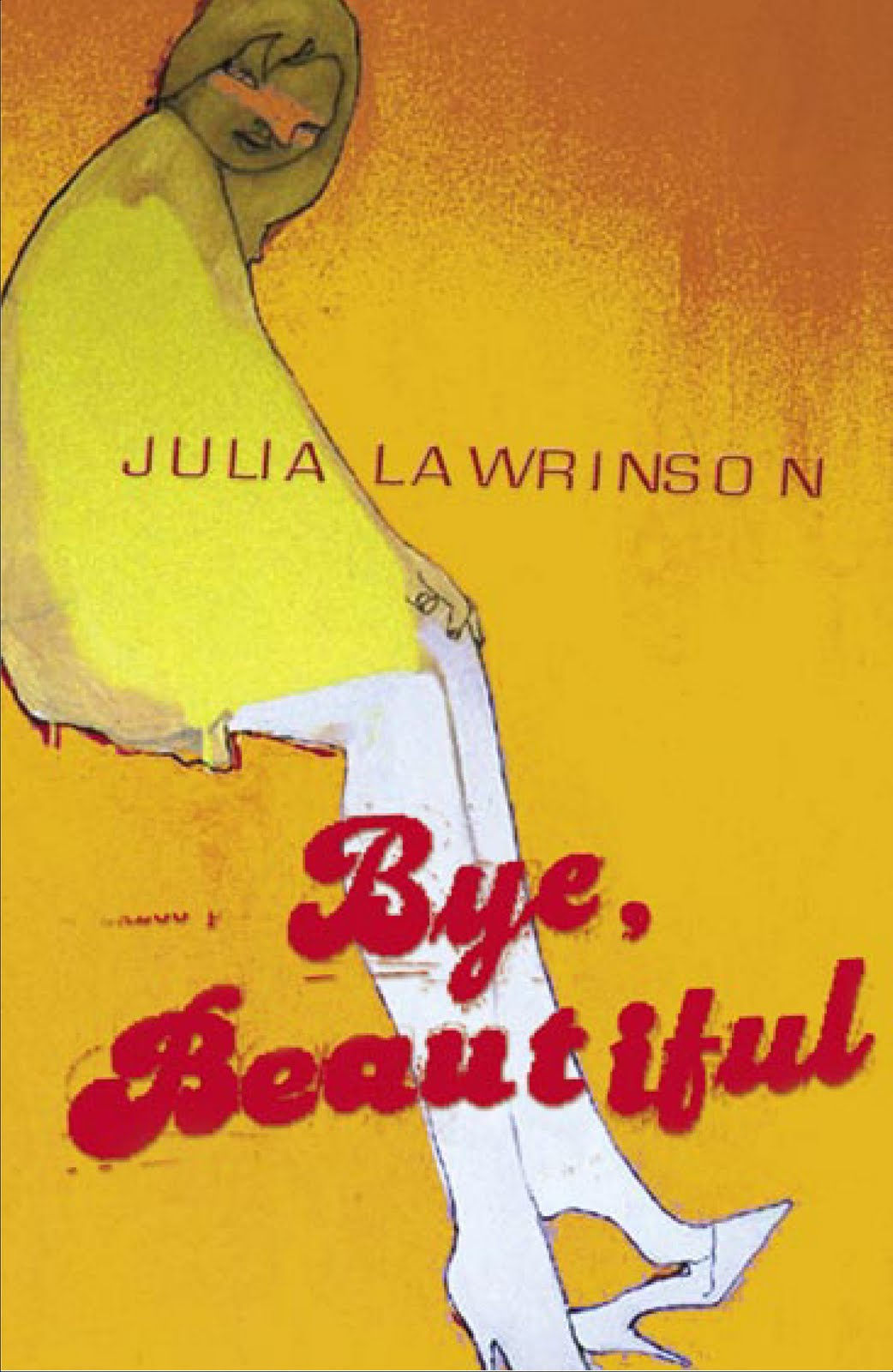 bye beautiful by julia lawrinson Before you forget by julia lawrinson $1999 buy online or call us (+61)  since then she has published more than ten novels, including bye, beautiful,.