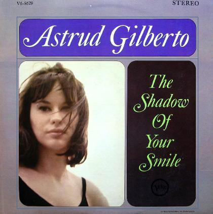Tropicalia 60's (Caetano Veloso, Os Mutantes, Gilberto Gil, Gal Costa etc) Astrud+Gilberto+-+The+Shadow+Of+Your+Smile