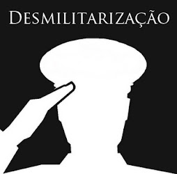 DESMILITARIZAÇÃO DAS POLICIAS ESTADUAIS; SAIR DA DITADURA, É VOLTAR A VIVER NA LIBERDADE!