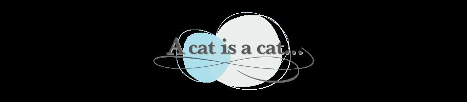 A cat is a cat...