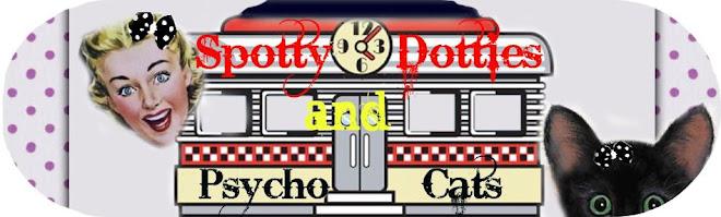 Spotty Dotties and Psycho Cats