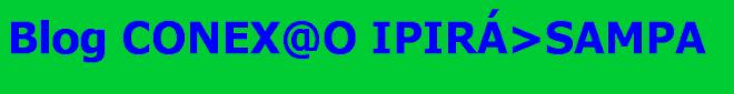 Conex@o               Ipirá       >        Sampa