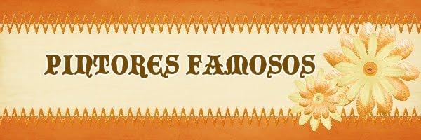 PINTORES FAMOSOS BIOGRAFIAS