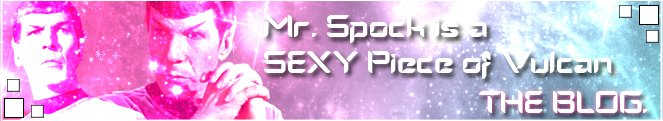 Mr. Spock is a Sexy piece of Vulcan..THE BLOG!