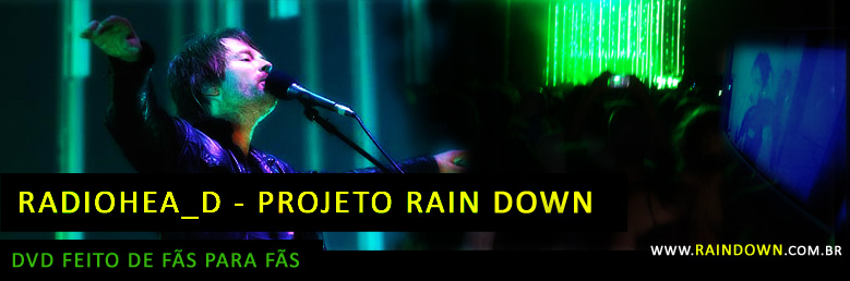 Radiohead - Projeto Rain Down - DVD ao vivo Brasil 2009 SP/RJ - Projeto Colaborativo