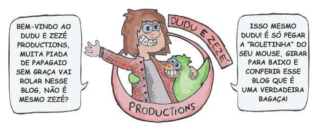 Dudu e Zezé Productions.