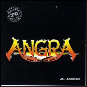 Angra:All Acoustic (1997) 1. Angels Cry 2. Time 3. Make Believe 4. Carry On 5. Lullaby for Lucifer 6. Reaching Horizons 7. Holy Land 8. Jam 9. Wuthering Heights 10. Chega de Saudade 11. Never Understand 12. Wasted Years (Iron Maiden cover)