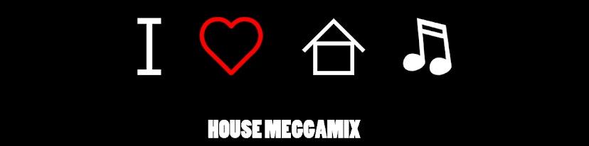 HOUSE MEGGAMIX