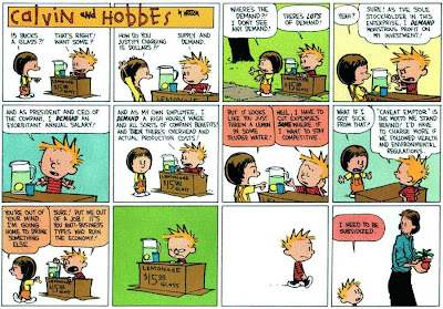 Cartoon of Calvin tryinig to sell lemonade at $15 a glass and explains to Hobbes all the reasons he has to charge so much.  When she won't buy it he goes to his mom and says he needs to be subsidized