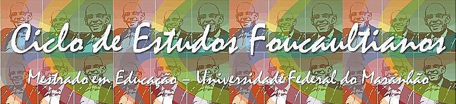 Ciclo de Estudos Foucaultianos [CEF - UFMA]