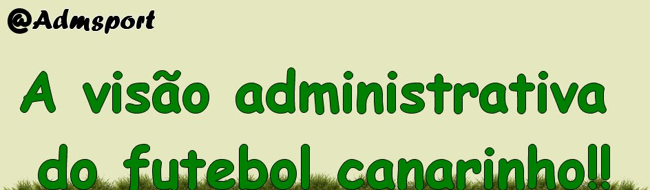 A visão administrativa do esporte canarinho!