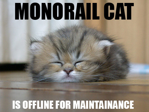 MONORAIL CAT IS OFFLINE FOR MAINTAINANCE