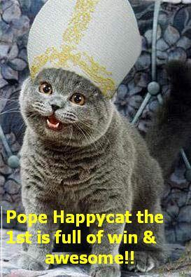 Pope Happycat the 1st is full of win and awesome!!
