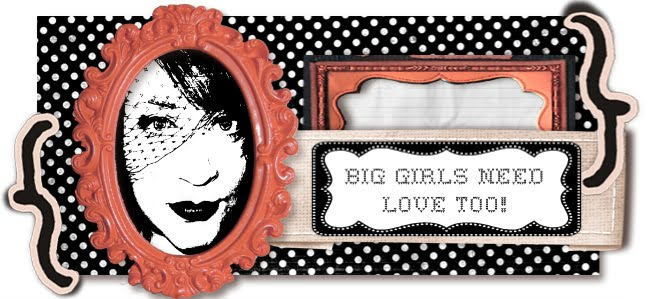 BIG GIRLS NEED LOVE TOO!