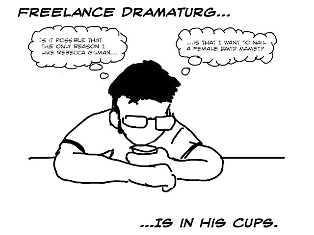 Freelance Cartoonist of Dramaturgs was VERY much in similar cups.