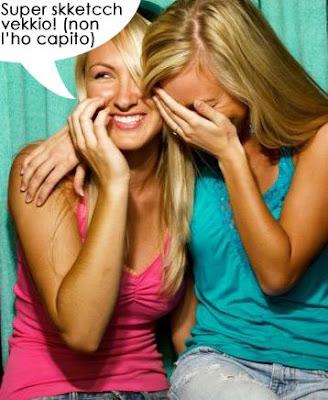 Vediamo due pheeghe da coltelli ridere senza senso alle battute che in effetti non comprendono