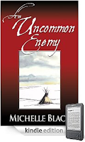 Free Kindle Nation Shorts – August 26, 2010:  An Excerpt from An Uncommon Enemy, a Novel of the Washita, by Michelle Black