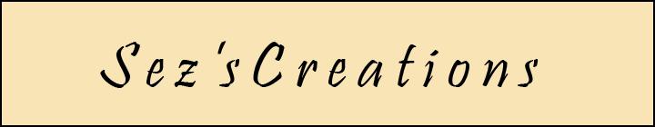 Sez's Creations!
