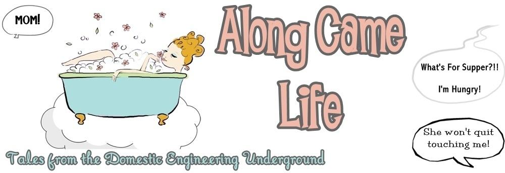Along Came Life