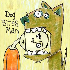 http://3.bp.blogspot.com/_5tKvwoPy9SM/TPuisDQ4zmI/AAAAAAAAJ5c/NiUT9aDFsdI/s1600/dog+bites+man.jpg