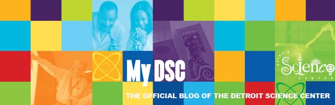 My DSC: The Official Blog of The Detroit Science Center